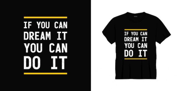 Jeśli możesz marzyć, możesz to zrobić projekt koszulki typografii