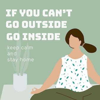 Jeśli nie możesz wyjść na zewnątrz, wejdź do środka podczas pandemii koronawirusa szablon społecznościowy