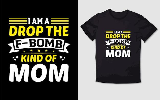 Jestem drop the f bomb rodzaj projektu typografii mamy t shirt