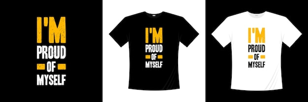 Jestem dumny z siebie projekt koszulki typograficznej. mówiąc, fraza, cytaty t shirt.