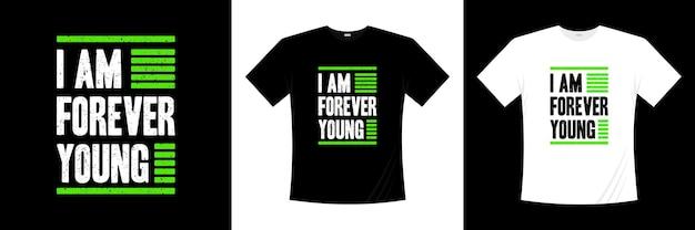 Jestem na zawsze młody projekt koszulki typografii