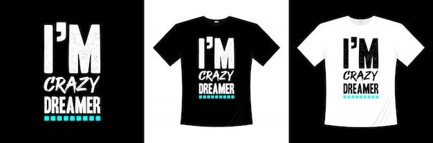 Jestem szalonym marzycielskim typograficznym projektem koszulki