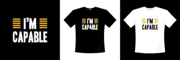 Jestem w stanie zaprojektować koszulkę typograficzną. mówiąc, fraza, cytaty t shirt.