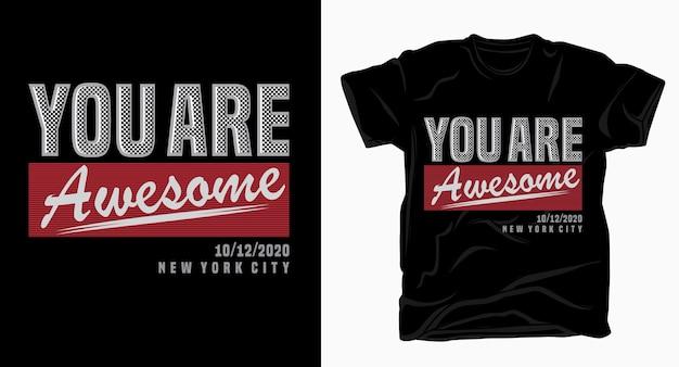 Jesteś niesamowitym projektem typografii na koszulkę
