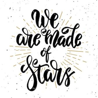Jesteśmy stworzeni z gwiazd. ręcznie rysowane motywacja napis cytat. element na plakat, kartkę z życzeniami. ilustracja