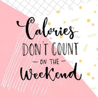 Kalorie nie liczą się w weekend śmieszne powiedzenie o dietetycznych deserach plakat kawiarni inspirujący cytat