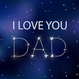 Kartkę z życzeniami na dzień ojca. kocham cię tato. tekst na tle przestrzeni z gwiazdami. ilustracja