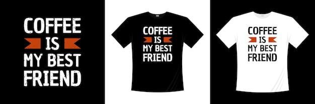 Kawa jest moim najlepszym przyjacielem projekt koszulki typograficznej. hobby, styl życia, koszulka społeczności.