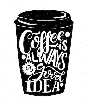 Kawa jest zawsze dobrym pomysłem napis na kawie na wynos kształt filiżanki nowoczesna kawa w stylu kaligrafii