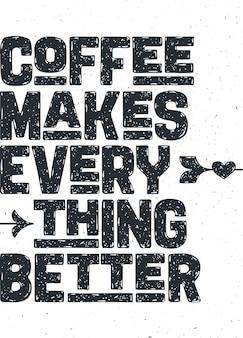 Kawa. plakat z ręcznie rysowanym napisem coffee - makes everything better