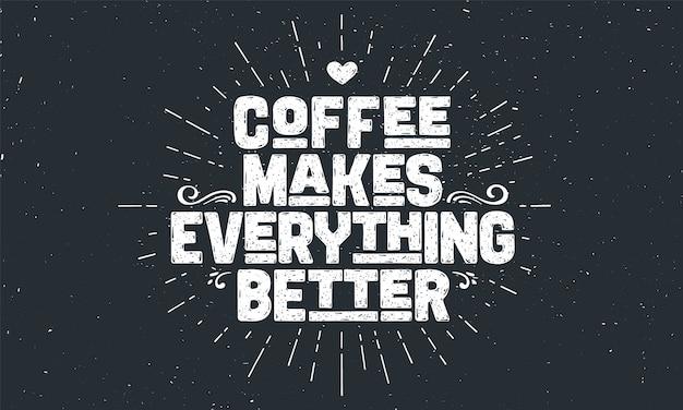 Kawa. plakat z ręcznie rysowanym napisem coffee - makes everything better.