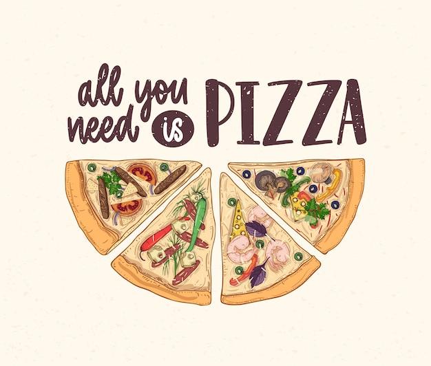 Kawałki pysznej klasycznej pizzy i slogan all you need is pizza napisany odręcznie czcionką kaligraficzną