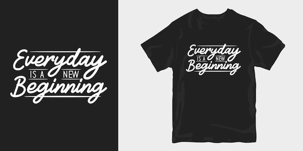 Każdy dzień to nowy początek, slogan cytuje projekt koszulki typograficznej