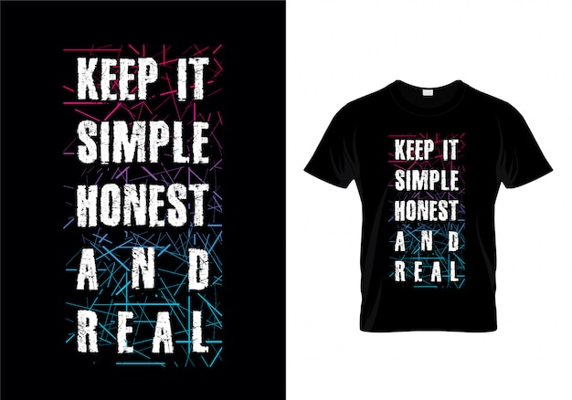 Keep it simple honest and real typography t shirt