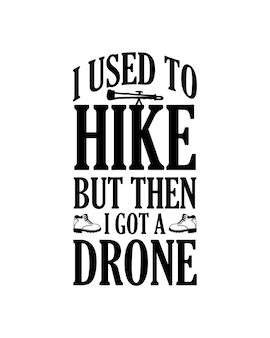 Kiedyś wędrowałem, ale potem dostałem drona. ręcznie rysowane typografia