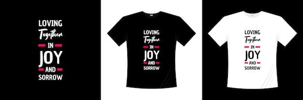 Kochać razem w radości i smutku projekt koszulki typografii
