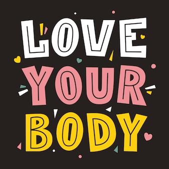 Kochaj swoje ciało. pozytywna koncepcja ciała. plakat z literami. typ czcionki.