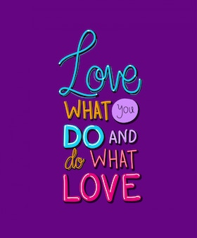 Kochaj to, co robisz i rób to, co kochasz napis