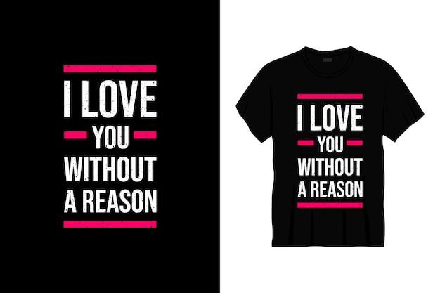 Kocham cię bez powodu projekt koszulki typografii