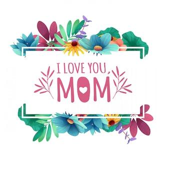 Kocham cię mamo z dekoracją kwiatową. ramka z wystrojem z kwiatów, liści, gałązek.