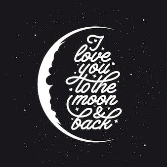 Kocham cię ... na księżycu i plecach. romantyczna ręcznie robiona typografia. vintage ilustracji wektorowych.