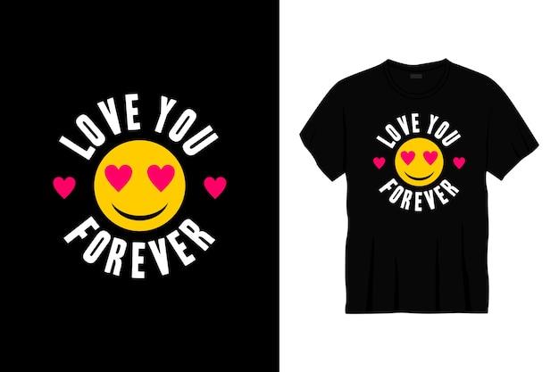 Kocham cię na zawsze projekt koszulki typografii z emotikonami