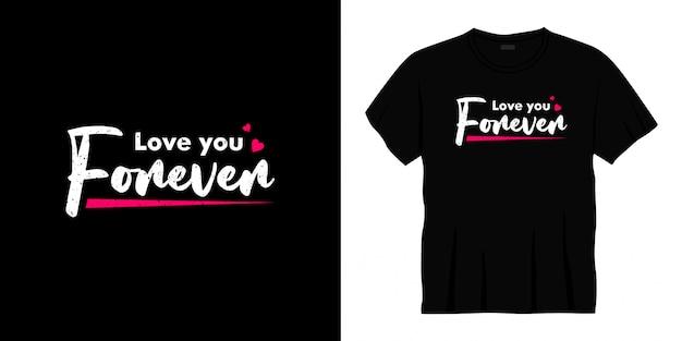 Kocham cię na zawsze projekt koszulki typografii