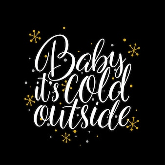 Kochanie na dworze jest zimno. ręcznie rysowane napis wakacje z płatki śniegu
