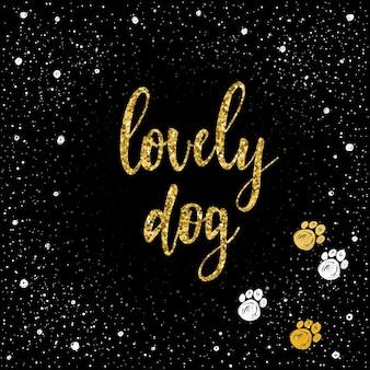 Kochany pies. odręczny napis na kartę, zaproszenie, t-shirt, plakat weterynarza, baner, afisz, album, kalendarz, okładka notatnika. ręcznie rysowane cytat i ręcznie wykonany utwór łapa psa. złota tekstura.