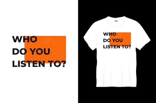 Kogo słuchasz projektowania t-shir typografii.