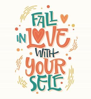 Kolorowa konstrukcja z pozytywnym napisem - zakochaj się w sobie. ręcznie rysowane frazę inspiracji.