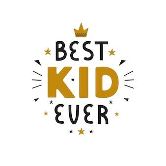Kolorowy napis typografia plakat z cytatem najlepsze dziecko kiedykolwiek na białym tle