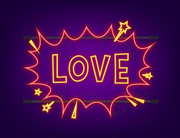 Komiks dymki z tekstem miłość. neonowa ikona swędzenia. symbol, przywieszka, etykieta z ofertą specjalną, odznaka reklamowa. czas ilustracja wektorowa.