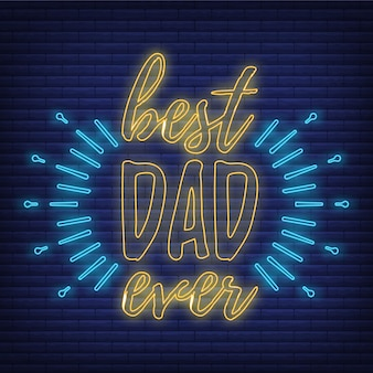 Koncepcja najlepszy tata kiedykolwiek inspirujący plakat ikona blask neon stylu, dzień ojca z życzeniami ilustracji wektorowych płaski, na czarnym tle. logo czcionki i kaligrafii.