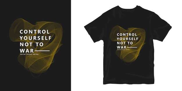 Kontroluj się, by nie wojny. modne cytaty z kreatywnego projektowania koszulek