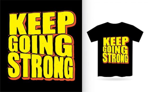 Kontynuuj mocną ręcznie rysowaną typografię na koszulkę