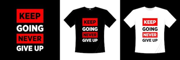 Kontynuuj, nigdy nie rezygnuj z typografii. koszulka z motywacją, inspiracją.