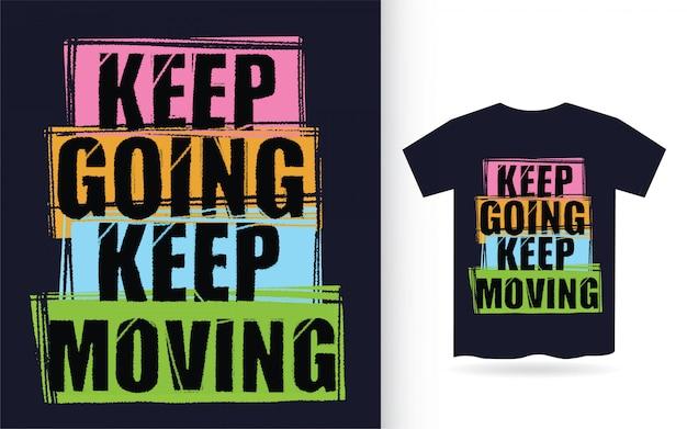 Kontynuuj ruch i kontynuuj hasło typografii dla koszulki