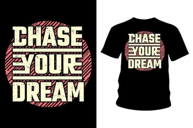 Koszulka z napisem chase your dream slogan wzór typograficzny gotowy do druku