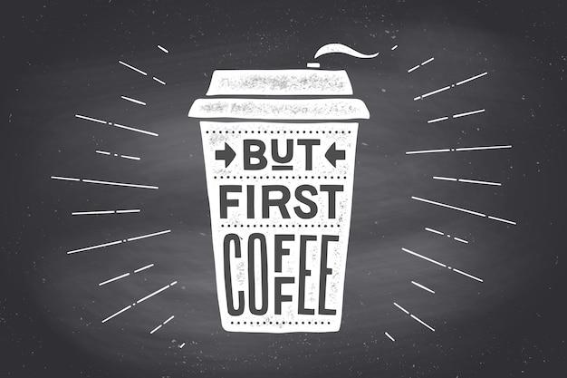 Kubek kawy. plakatowy kubek do kawy z ręcznie rysowane napisem, ale pierwsza kawa.