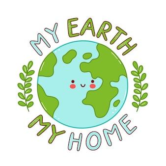 Ładny szczęśliwy zabawny charakter planety ziemi. postać z kreskówki ikona ilustracja projekt. na białym tle projekt nadruku my earth - my home
