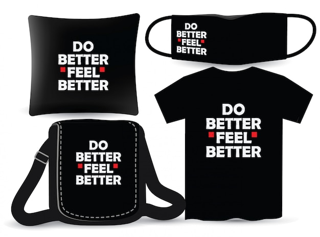 Lepiej poczuj się lepiej z napisem na koszulkach i gadżetach