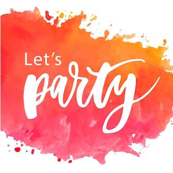 Let's party letter kaligrafia tekst phrase akwarela