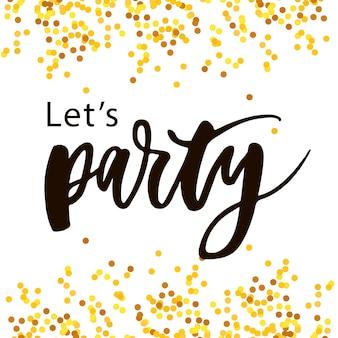 Let's party lettering tekst kaligrafii zwrot gold