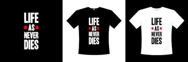 Life as never dies projekt koszulki typografii