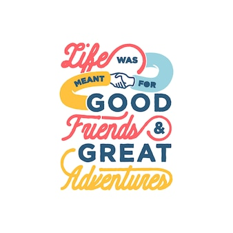 Life was meant for good friends i great adventures friendship quotes