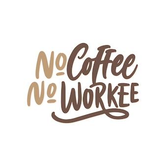 Literowanie cytatów typografii, brak kawy bez pracy