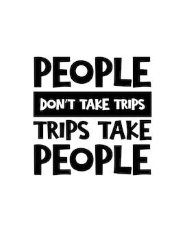 Ludzie nie wyjeżdżają na wycieczki, wycieczki zabierają ludzi. ręcznie rysowane projekt plakatu typografii.