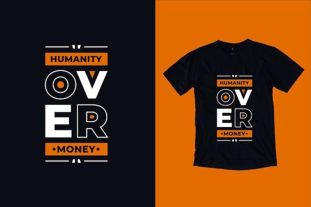 Ludzkość ponad pieniądze nowoczesny motywacyjny cytaty projekt koszulki