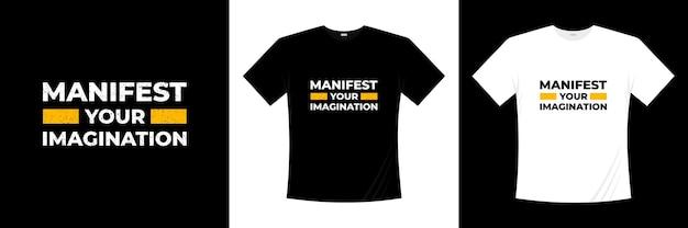 Manifestuj swoją wyobraźnię projekt koszulki typograficznej. mówiąc, fraza, cytaty t shirt.